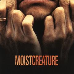 Creature - Moist