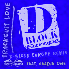 Tracksuit Love (D Block Europe Remix) - Kenny Allstar, Headie One, D-Block Europe