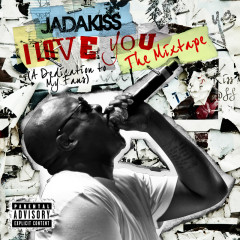 I LOVE YOU (A Dedication To My Fans) The Mixtape - Jadakiss