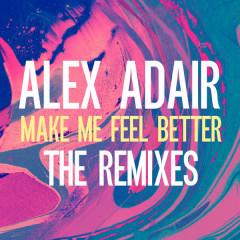 Make Me Feel Better (Remixes) - Alex Adair