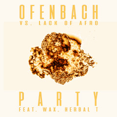 PARTY (feat. Wax and Herbal T) [Ofenbach vs. Lack Of Afro] [Remix EP] - Ofenbach, Lack Of Afro, Herbal T, Wax