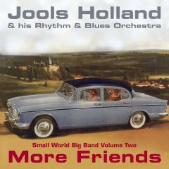 Jools Holland - More Friends - Small World Big Band Volume Two - Jools Holland