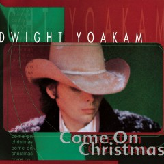 Come On Christmas - Dwight Yoakam
