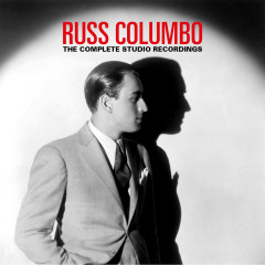 The Complete Studio Recordings - Russ Columbo and His Orchestra