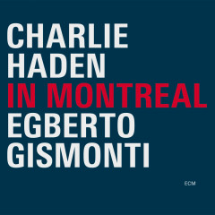 In Montreal - Charlie Haden, Egberto Gismonti