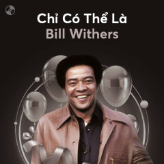 Chỉ Có Thể Là Bill Withers - Bill Withers