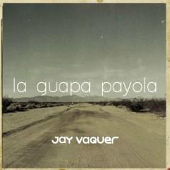 La Guapa Payola - Jay Vaquer