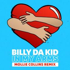 In My Arms (Mollie Collins Remix) - Billy Da Kid