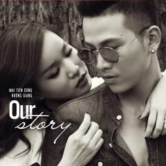 Our Story - Hương Giang, Mai Tiến Dũng
