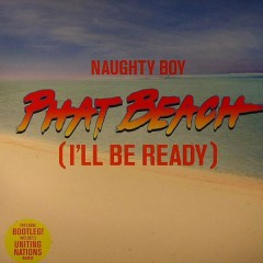 Phat Beach (I'll Be Ready) - Naughty Boy