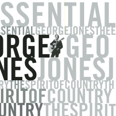 The Essential George Jones: The Spirit Of Country - George Jones
