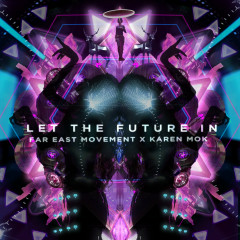 Let the Future In - Far East Movement, Karen Mok