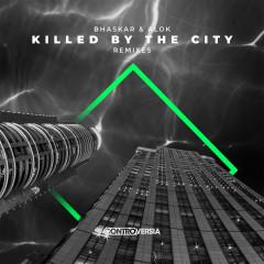 Killed By The City (Remixes) - Bhaskar, Alok