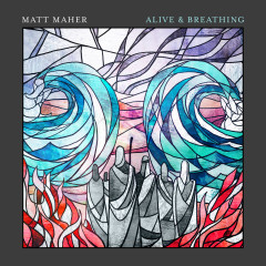 Alive & Breathing - Matt Maher