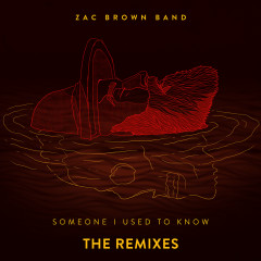 Someone I Used To Know (The Remixes) - Zac Brown Band