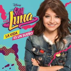 La vida es un suenõ (Música de la serie de Disney Channel) - Elenco de Soy Luna
