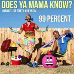 Does Ya Mama Know? (Dance Like That) #HEYNOW - 99 Percent
