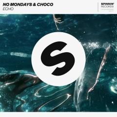 Echo - No Mondays, CHOCO