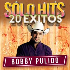 Sólo Hits (20 Éxitos) - Bobby Pulido