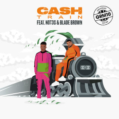 Cash Train (feat. Not3s & Blade Brown) - GRM Daily, Not3s, Blade Brown