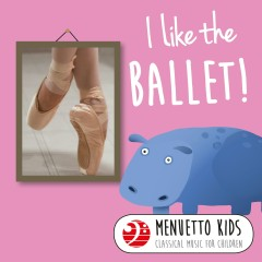 I Like the Ballet! (Menuetto Kids - Classical Music for Children) - Various Artists