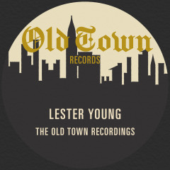 The Old Town Recordings - Lester Young