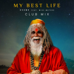 My Best Life (feat. Mike Waters) [Club Mix] - KSHMR, Mike Waters