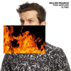This Mixtape is Fire. - Dillon Francis