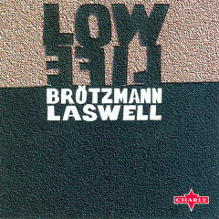 Low Life - Bill Laswell, Peter Brötzmann