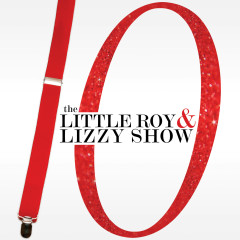 10 - The Little Roy and Lizzy Show