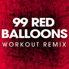 99 Red Balloons (Workout Mix)