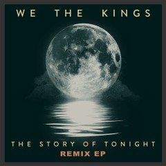 The Story of Tonight (Remix EP) - We The Kings