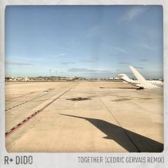 Together (Cedric Gervais Remix) - R Plus, Dido