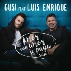 Amor Con Amor Se Paga (Versíon Salsa) - Gusi,Luis Enrique