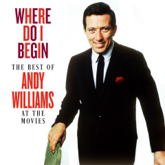 Where Do I Begin: The Best of Andy Williams at the Movies - Andy Williams