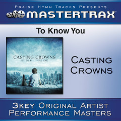 To Know You - Casting Crowns