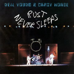 Rust Never Sleeps - Neil Young, Crazy Horse