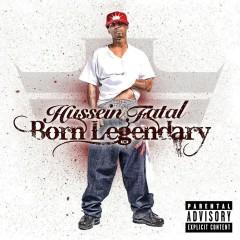 Born Legendary - Hussein Fatal