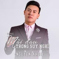Mãi Đau Trong Suy Nghĩ  (Single) - Nguyên Khôi