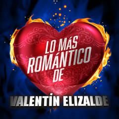 Lo Más Romántico De - Valentín Elizalde