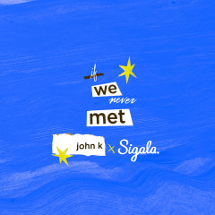 if we never met (remix) - John K, Sigala