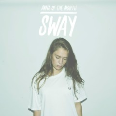 Sway - Anna Of The North