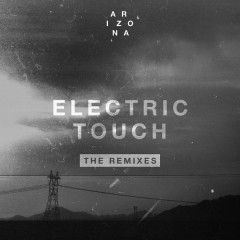 Electric Touch (The Remixes) - A R I Z O N A