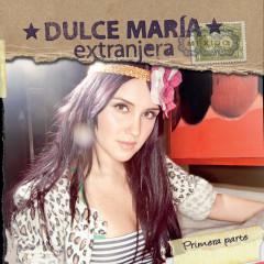 Extranjera - Primera Parte (Album Version) - Dulce María