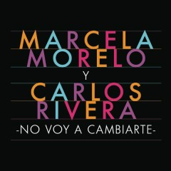 No Voy a Cambiarte - Marcela Morelo,Carlos Rivera