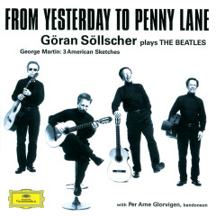Göran Söllscher - From Yesterday to Penny Lane - Goran Sollscher, Per Arne Glorvigen, Gothenburg Symphony Orchestra, Mats Rondin