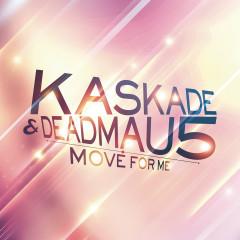 Move For Me - Deadmau5, Kaskade
