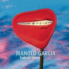 Todo Es Ahora - Manolo Garcia