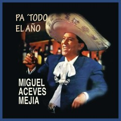 Pa' Todo el Anõ - Miguel Aceves Mejía