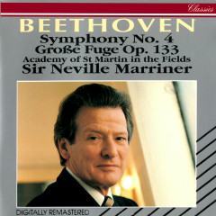 Beethoven: Symphony No. 4; Grosse Fuge - Sir Neville Marriner, Academy of St. Martin in the Fields